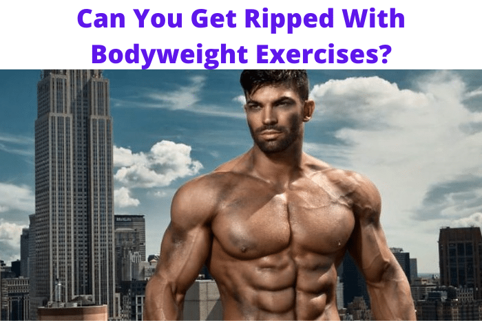 Can You Get Ripped With Bodyweight Exercises