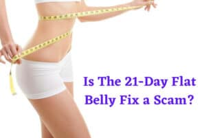 Is The 21-Day Flat Belly Fix a Scam?