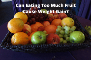 Can Eating Too Much Fruit Cause Weight Gain