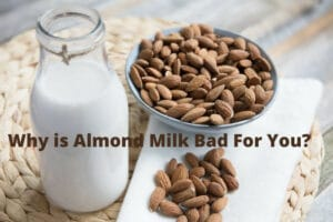 Why Is Almond Milk Bad For You