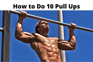 How to Do 10 Pull Ups