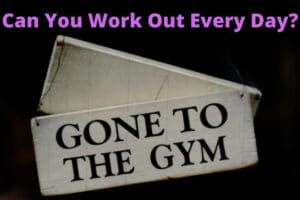 Can You Work Out Every Day