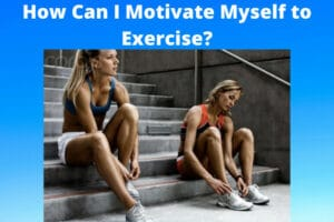 How Can I Motivate Myself to Exercise