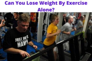 Can You Lose Weight By Exercise Alone