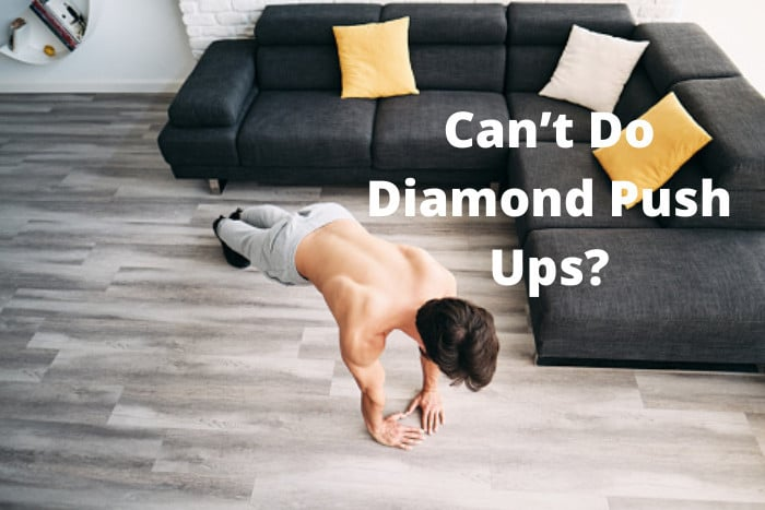Can't Do Diamond Push Ups