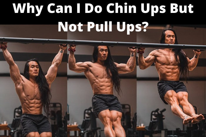 Why Can I Do Chin Ups But Not Pull Ups