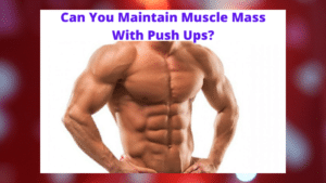 Can You Maintain Muscle Mass With Push Ups