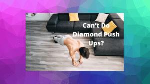 Can't Do Diamond Push Ups