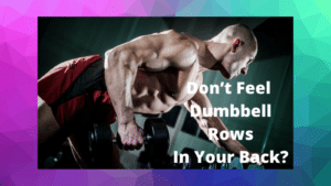 Don't Feel Dumbbell Rows In Back