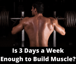 Is 3 Days a Week Enough to Build Muscle