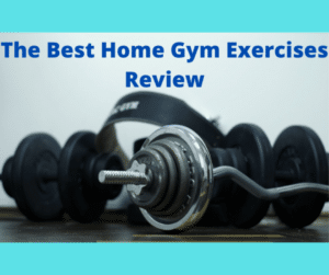 The Best Home Gym Exercises