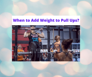 When to Add Weight to Pull Ups