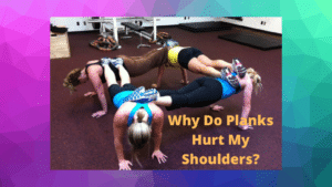 Why Do Planks Hurt My Shoulders