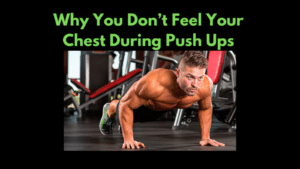 Why You Don't Feel Your Chest During Push Ups