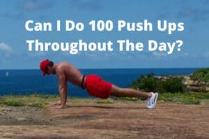 Can I Do 100 Push Ups Throughout The Day