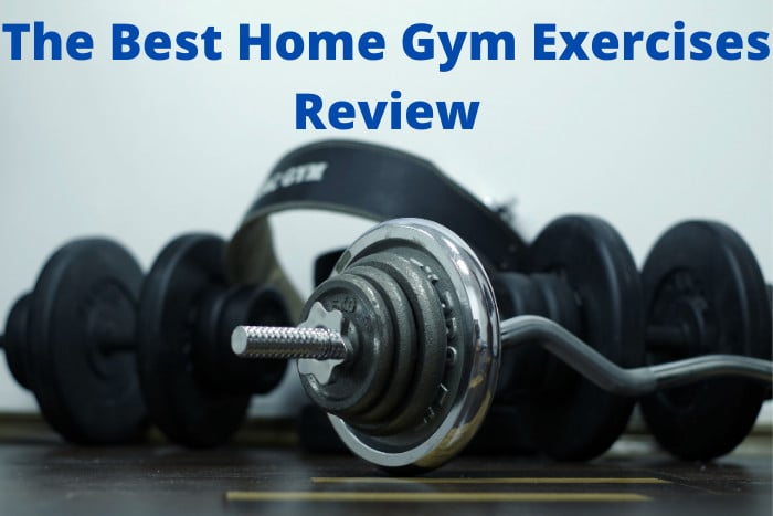 The Best Home Gym Exercises Review