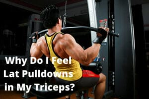 Why Do I Feel Lat Pulldowns in My Triceps