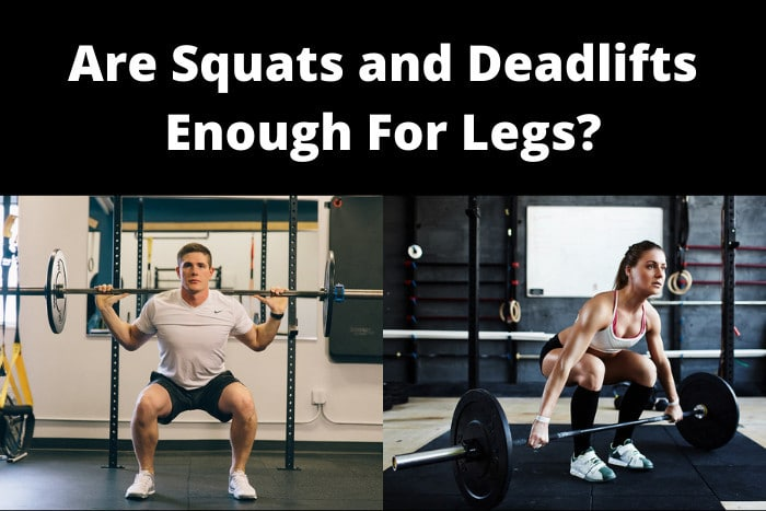 Are Squats and Deadlifts Enough For Legs