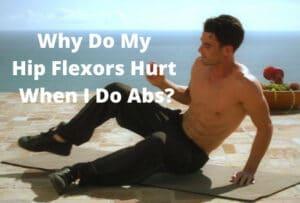 Why Do My Hip Flexors Hurt When I Do Abs