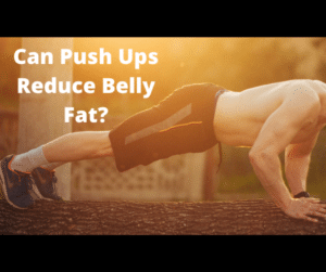 Can Push Ups Reduce Belly Fat
