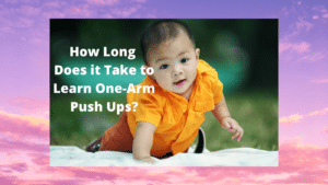 How Long Does it Take to Learn One-Arm Push Ups