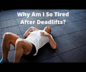 Tired After Deadlifts