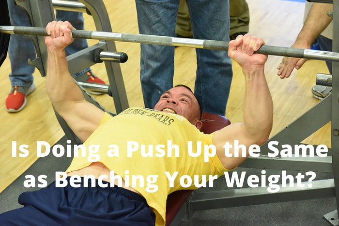 Is Doing a Push Up the Same as Benching Your Weight