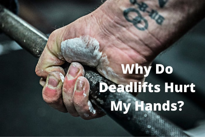 Why Do Deadlifts Hurt My Hands
