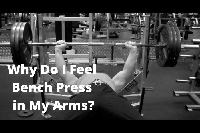 Why Do I Feel Bench Press in My Arms