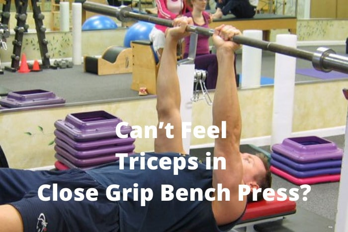 Can't Feel Triceps in Close Grip Bench Press