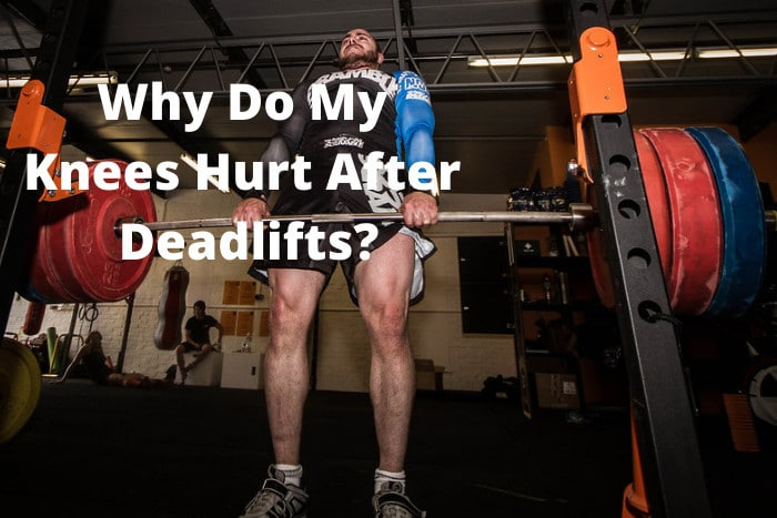 Why Do My Knees Hurt After Deadlifts