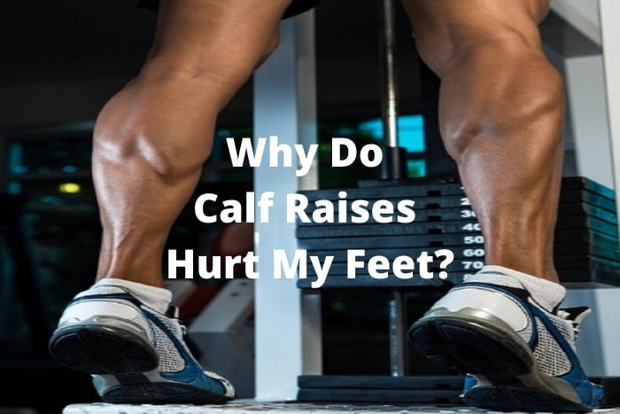 Why Do Calf Raises Hurt My Feet