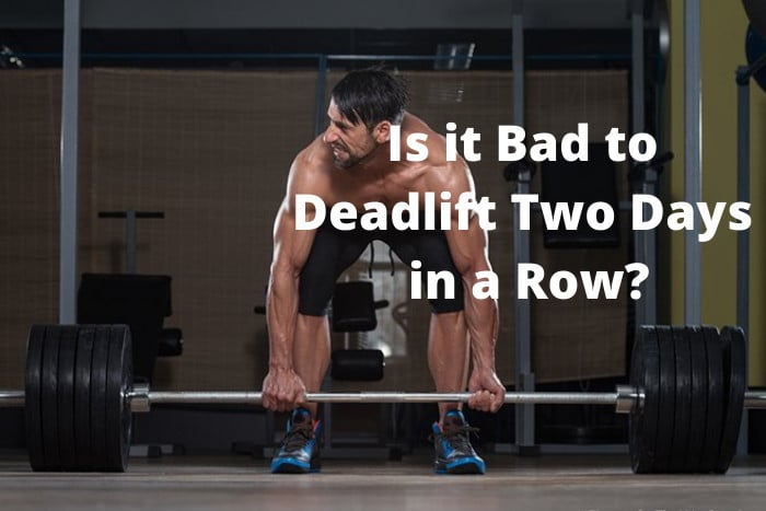 Is it Bad to Deadlift Two Days in a Row