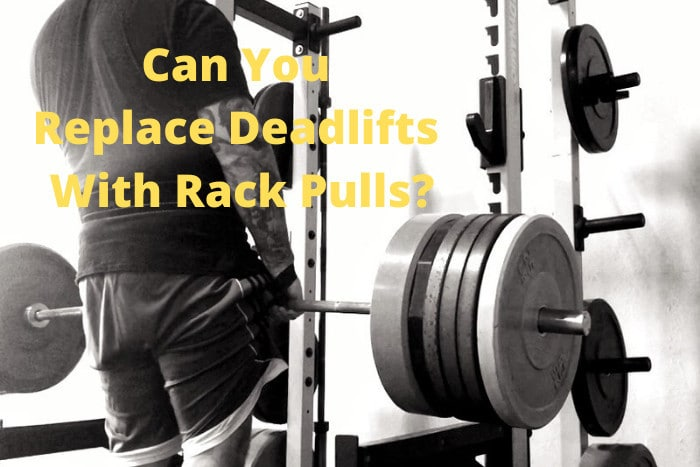 Can You Replace Deadlifts With Rack Pulls