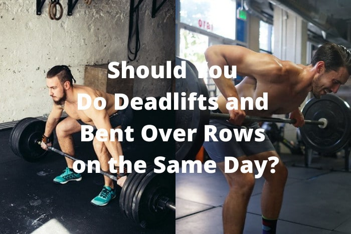 Should You Do Deadlifts and Bent Over Rows on the Same Day