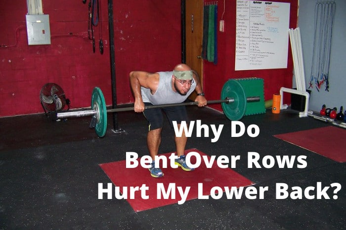 Why Do Bent Over Rows Hurt My Lower Back