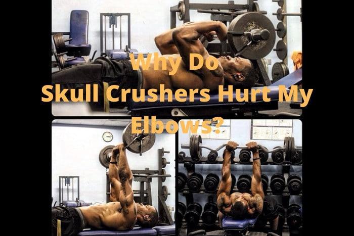 Why Do Skull Crushers Hurt My Elbows