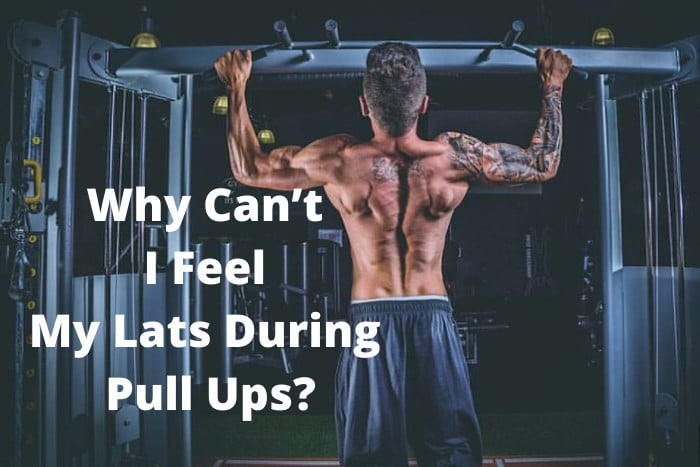 Why Can't I Feel My Lats During Pull Ups