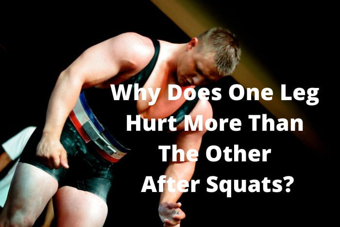 Why Does One Leg Hurt More Than The Other After Squats