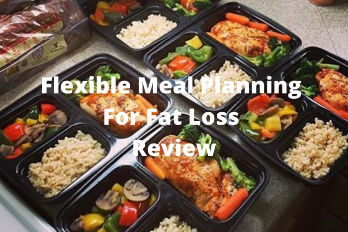 Flexible Meal Planning For Fat Loss Review