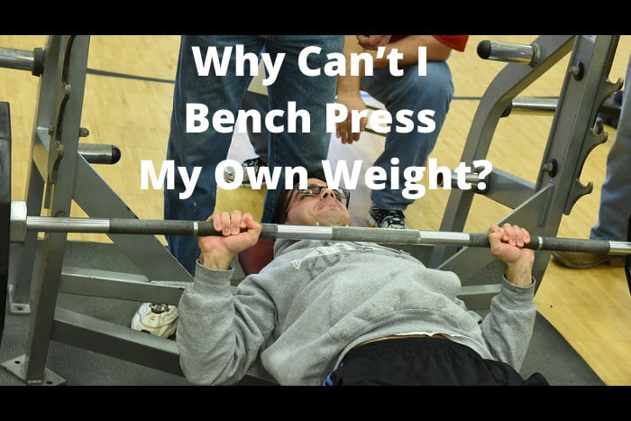 Why Can't I Bench Press My Own Weight
