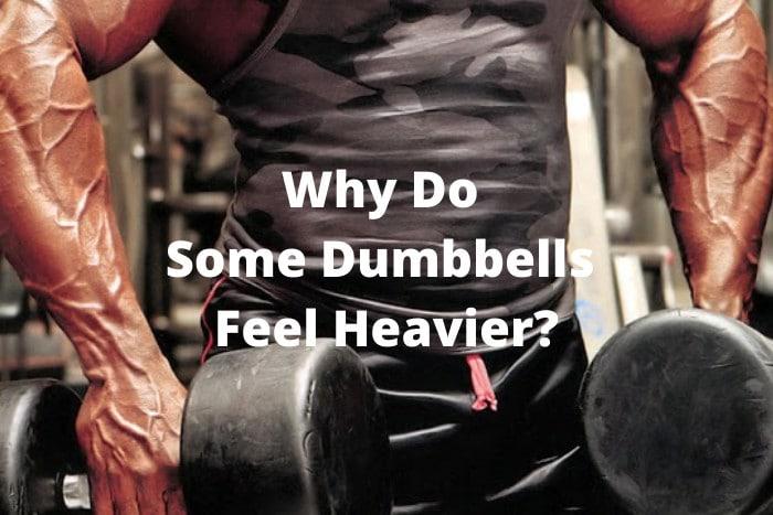 Why Do Some Dumbbells Feel Heavier