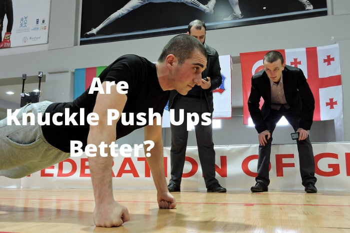 Are Knuckle Push Ups Better