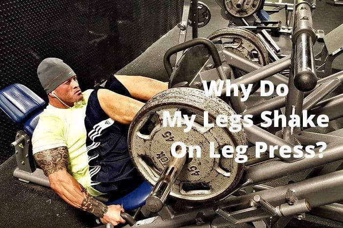 Why Do My Legs Shake On Leg Press