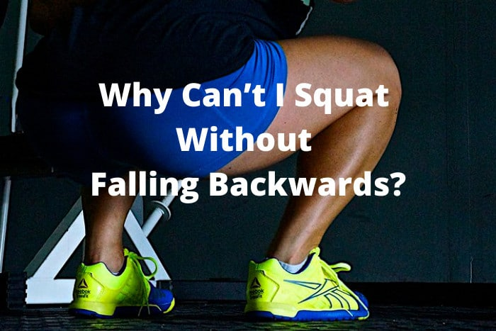 Why Can't I Squat Without Falling Backwards