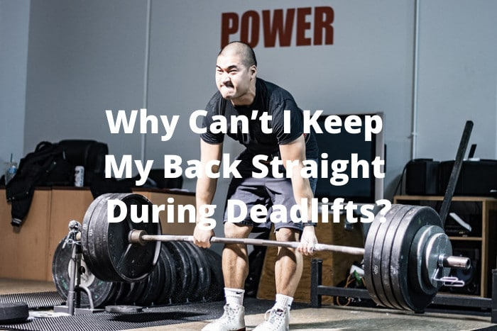 Can't Keep Back Straight During Deadlift