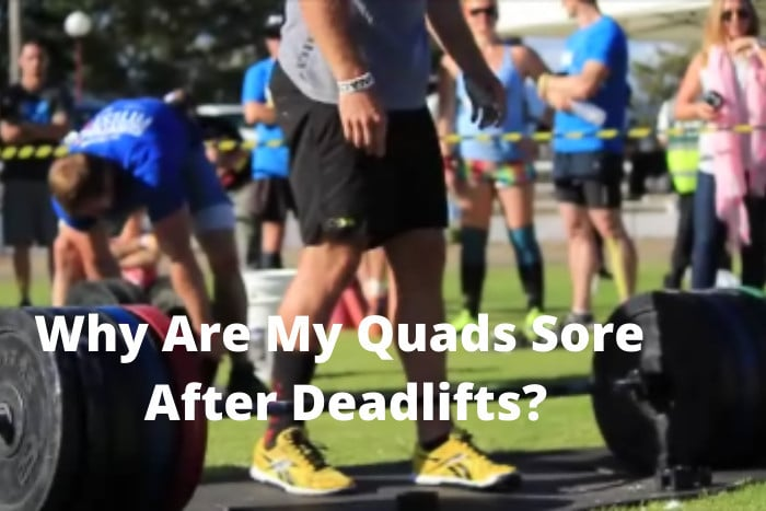 Why Are My Quads Sore After Deadlifts
