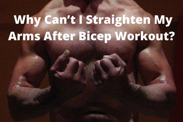 Why Can't I Straighten My Arms After Bicep Workout