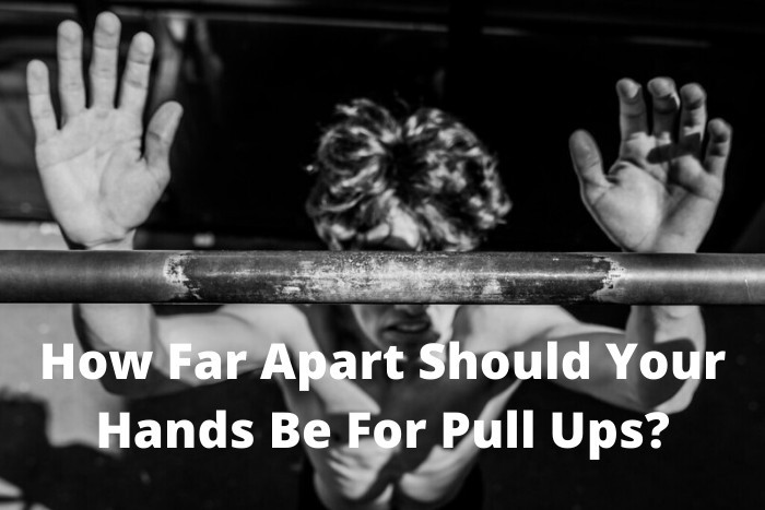 How Far Apart Should Your Hands Be For Pull Ups