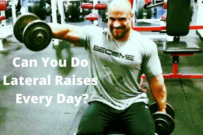 Can You Do Lateral Raises Every Day